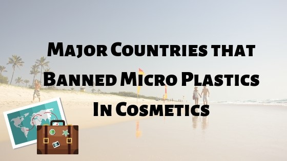 These are the countries that banned micro plastics